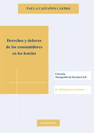 Derechos y deberes de los consumidores en los hoteles / Paula Castaños Castro. - 2015