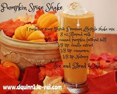 1 scoop or pouch of the Vanilla Lifestyle Shake mix.  8 oz. Almond milk 1 scoop, 1/3 cup canned pumpkin (without salt), 1/8 tsp. vanilla extract, 1/8 tsp. cinnamon, 1/8 tsp. Nutmeg.  Ice and Blend Well  What's the Thrive Shake?  Want to try it?  Visit www.dquinn1.le-vel.com for more