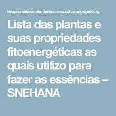Lista das plantas e suas propriedades fitoenergéticas as quais utilizo para fazer as essências – SNEHANA