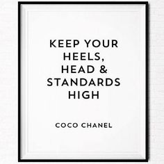 Keep Your Heels, Head & Standards High - Coco Chanel Quote Words Quotes, Me Quotes, Motivational Quotes, Inspirational Quotes, Sayings, Style Quotes, Citations Chanel, Great Quotes, Quotes To Live By