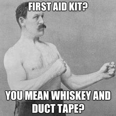 First aid kit? YOU MEAN duct tape?