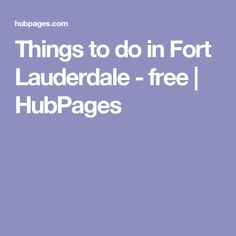 Things to do in Fort Lauderdale - free | HubPages