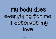 """#TRUTH """"My body does everyting for me. It deserves my love"""" Be kind to yourself; feed your body clean food & give it lots of exercise. And water."""