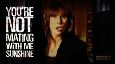 """""""You're not mating with ME, sunshine!"""" - Donna Noble."""