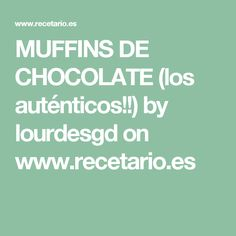 MUFFINS DE CHOCOLATE (los auténticos!!) by lourdesgd  on www.recetario.es Cupcakes, Chocolate Cake, Food And Drink, Favorite Recipes, Paninis, Queso, Chocolates, Fondant, British