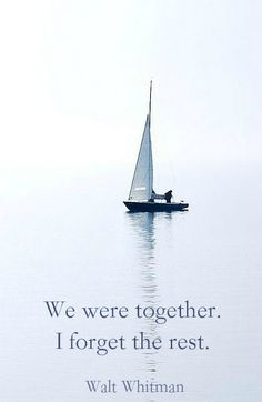 """""""We were together. I forget the rest.""""  ― Walt Whitman.  Click on this image to see the biggest collection of famous quotes on the net!"""