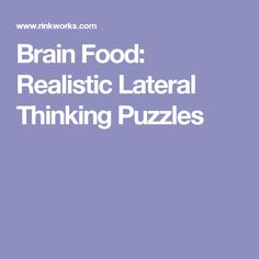 Brain Food: Realistic Lateral Thinking Puzzles