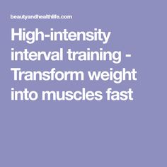 High-intensity interval training - Transform weight into muscles fast