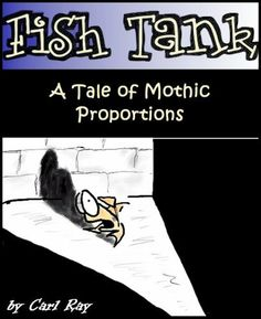 (Funny) Fish Tank - A Tale of Mothic Proportions by Carl Ray, bottom feeders @Amy Blandford.cm