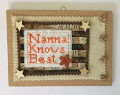 A personal favourite from my Etsy shop https://www.etsy.com/uk/listing/523638009/nanna-knows-best-wooden-hanging-plaque