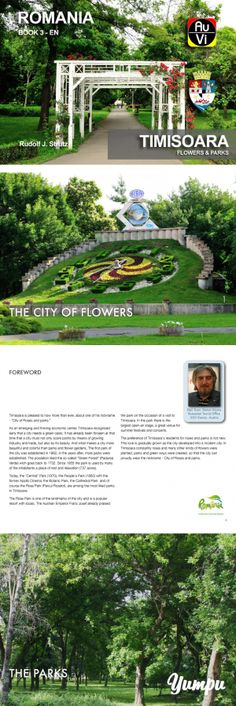"Timisoara Flowers  - Magazine with 85 pages: Timisoara rightly carries the nickname ""City of Roses"". In this book you will meet the green side of the second largest city in Romania. Explore the impressive village museum. The Village Museum was built on the site of the hunting forest. In the immediate area there is also the Timisoara Zoo. If you are planning a trip to Timisoara, or if you'd like to find out more about this great city, you must grab this book."
