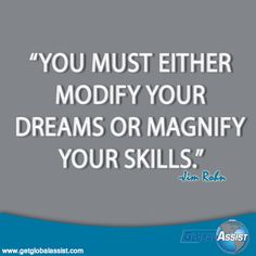 """""""You must either modify your dreams or magnify your skills."""""""