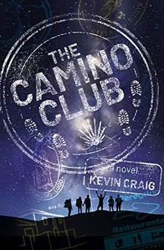 The Camino Club by Kevin Craig Got Books, I Love Books, This Book, Good Luck Girl, Must Read Novels, Troubled Teens, Writers Conference, Unlikely Friends, The Camino