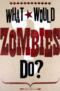 Zombies, always, before doing something, ask to your self that same question and do exactly the opposite.