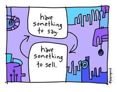 """Have something to say; have something to sell."" From @gapingvoidart"