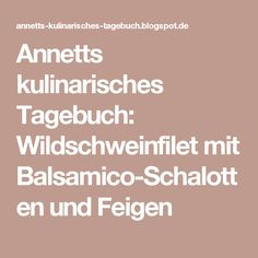 Annetts kulinarisches Tagebuch: Wildschweinfilet mit Balsamico-Schalotten und Feigen