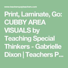Print, Laminate, Go: CUBBY AREA VISUALS by Teaching Special Thinkers - Gabrielle Dixon | Teachers Pay Teachers