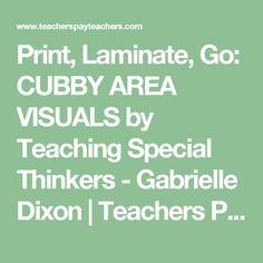 Print, Laminate, Go: CUBBY AREA VISUALS by Teaching Special Thinkers - Gabrielle Dixon | Teachers Pay Teachers