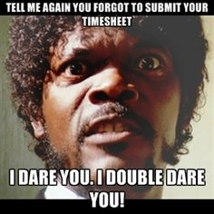 Samuel L Jackson does not like asking twice for timesheets. Either does Gina!