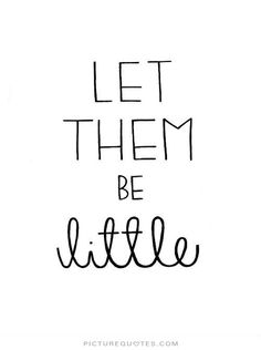 Let them be little. #PictureQuotes