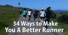 34 ways to make you a better runner... this website is VERY informative and shed a little light on some problems I've been having.