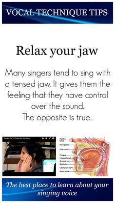 Many singers tend to sing with a tensed jaw. It gives them the feeling that they have control over the sound. The opposite is true because there are many muscles that connect the jaw and the throat. Some of them pass your larynx. When these muscles are tensed, they will put pressure on your larynx and prevent your larynx from moving freely.