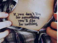 If you don't live for something you'll die for nothing tattoo quote