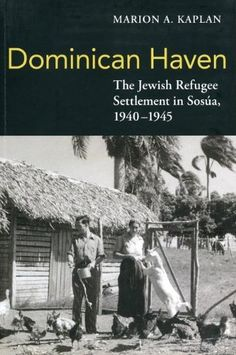 Dominican Haven: The Jewish Refugee Settlement in Sosua, 1940-1945 by Marion A Kaplan http://smile.amazon.com/dp/0971685932/ref=cm_sw_r_pi_dp_ayYHwb0AEFD5V