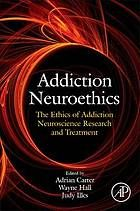 ADDICTION NEUROETHICS : the ethics of addiction neuroscience research and.