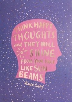 Positive Quotes: Think Happy THoughts and they will shine from your face like sun Beams - Roald Dahl #quotes #positivevibes