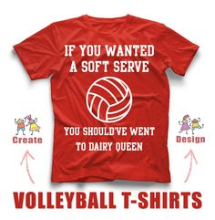 If you wanted a soft serve, you should've went to Dairy Queen! Volleyball custom t-shirt design idea for your team! rushordertees.com