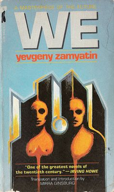 Yevgeny Zamyatin. We. First published in Russian in 1921. Translated by Mirra Ginsburg in 1972. This edition is by Avon, published in 1987, ...