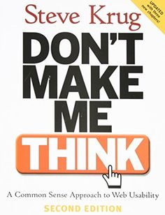 Don't Make Me Think: A Common Sense Approach to Web Usabi...