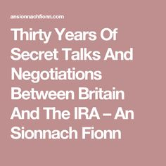 Thirty Years Of Secret Talks And Negotiations Between Britain And The IRA – An Sionnach Fionn