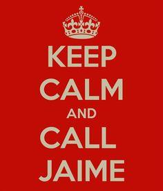 Keep Calm And Call Jaime
