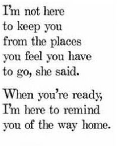 I'm not here to keep you from the places you feel you have to go, she said.