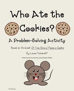 Here's a simple logic problem and chart that can be used with the book IF YOU GIVE A MOUSE A COOKIE by Laura Numeroff.
