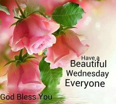 Have a beautiful Wednesday God Bless