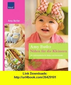 N�hen f�r die Kleinsten (9783426647615) Amy Butler , ISBN-10: 3426647613  , ISBN-13: 978-3426647615 ,  , tutorials , pdf , ebook , torrent , downloads , rapidshare , filesonic , hotfile , megaupload , fileserve