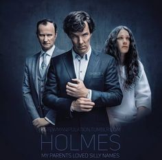 The Holmes Siblings: Mycroft- England himself, Sherlock- the Consulting Detective, and Eurus- Psychopathic and homicidal genius