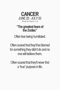 "Cancer Zodiac Sign♋ greatest fears: Being humiliated, be blamed for something they didn't do & no one will believe them, scared never find a ""true"" purpose in life."