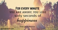 for every minute you are angry you lose sixty seconds of happiness - Google zoeken