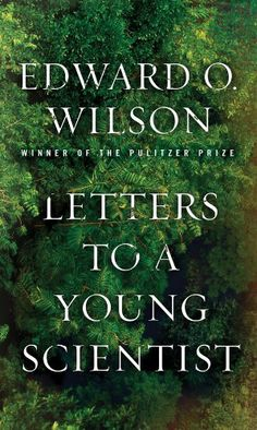 Letters to a Young Scientist- From the collapse of stars to the exploration of rain forests and the oceans' depths, Wilson instills a love of the innate creativity of science and a respect for the human being's modest place in the planet's ecosystem in his readers. 21 illustrations