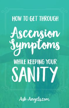 How to Get Through Ascension Symptoms While Keeping Your Sanity