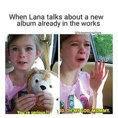 Me literally  Lana Del Rey meme #LDR