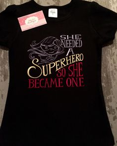 A personal favorite from my Etsy shop https://www.etsy.com/listing/264068073/she-needed-a-super-hero-so-she-became