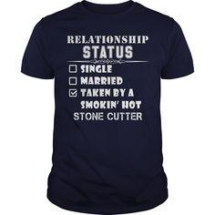 Relationship Status Taken By A Smokin Hot STONE CUTTER Tshirt