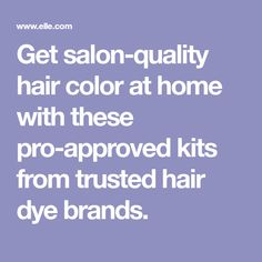 Get salon-quality hair color at home with these pro-approved kits from trusted hair dye brands.
