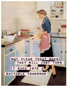 Why clean today... - vintage retro funny quote
