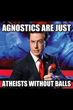 Agnostics are always sitting on the fence. I think they are just afraid to make a decision because they might be afraid that the grass becomes greener on the other side if they make the wrong decision.